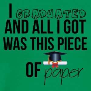 I graduated and I only got a piece of paper - Men's Premium T-Shirt