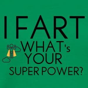 I fart what's your super power? - Men's Premium T-Shirt