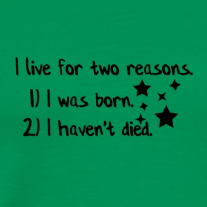 I live for two reasons - Men's Premium T-Shirt