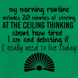 My morning routine includes staring at the ceiling - Men's Premium T-Shirt