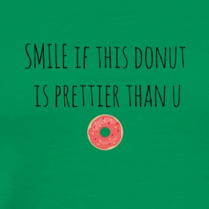 Smile if this donut is prettier than you - Men's Premium T-Shirt