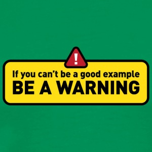 If You Cant Be A Good Example,Be A Warning! - Men's Premium T-Shirt