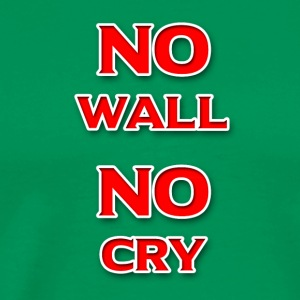 No Wall No Cry - Men's Premium T-Shirt