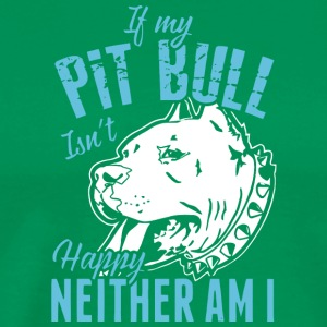 If My Pit Bull Isn't Happy Neither Am I Shirt - Men's Premium T-Shirt