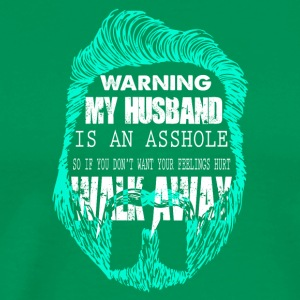 Warning My Husband Is An Asshole T Shirt - Men's Premium T-Shirt