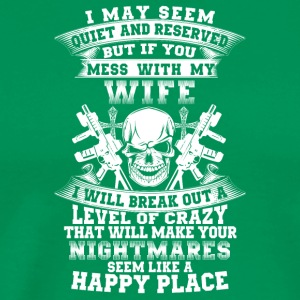 If you mess with my wife I will break out - Men's Premium T-Shirt