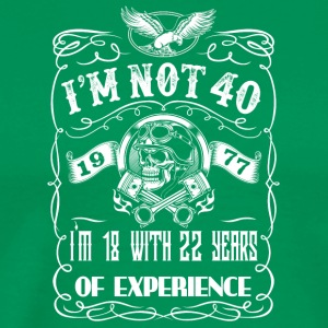 I'm not 40 1977 I'm 18 with 22 years of experience - Men's Premium T-Shirt