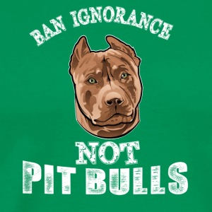 Ban ignorance not pit nulls - Men's Premium T-Shirt