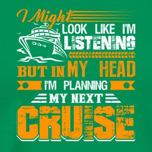 Planning My Next Cruise Tshirt - Men's Premium T-Shirt
