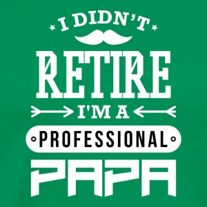 I Didn't Retire I'm A Professional Papa - Men's Premium T-Shirt