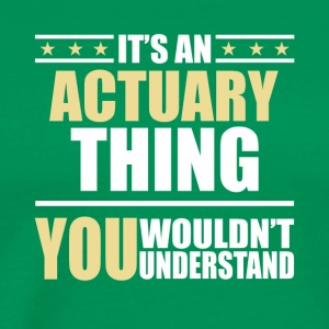 It s An ACTUARY Thing You Wouldn t Understand - Men's Premium T-Shirt