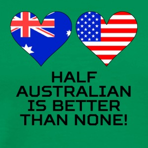 Half Australian Is Better Than None - Men's Premium T-Shirt