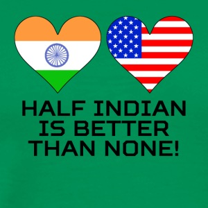 Half Indian Is Better Than None - Men's Premium T-Shirt