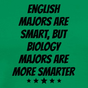Biology Majors Are More Smarter - Men's Premium T-Shirt