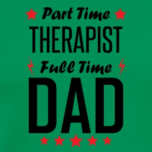 Part Time Therapist Full Time Dad - Men's Premium T-Shirt
