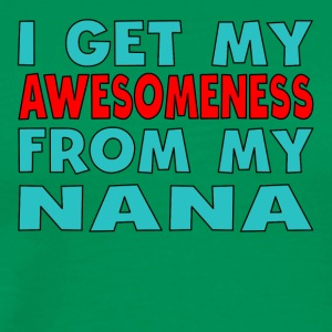 I Get My Awesomeness From My Nana - Men's Premium T-Shirt