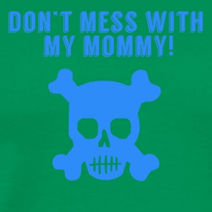 Don't Mess With My Mommy Skull And Crossbones - Men's Premium T-Shirt