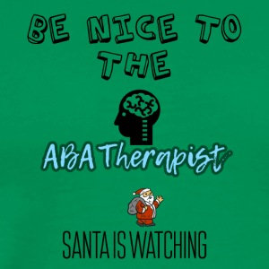 Be nice to the ABA Therapist Santa is watching - Men's Premium T-Shirt