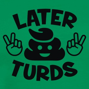Later Turds - Men's Premium T-Shirt