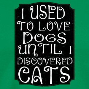 cat I used to love dogs until I discovered cats - Men's Premium T-Shirt