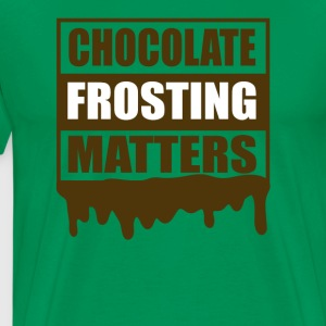 Chocolate Frosting Matters - Men's Premium T-Shirt