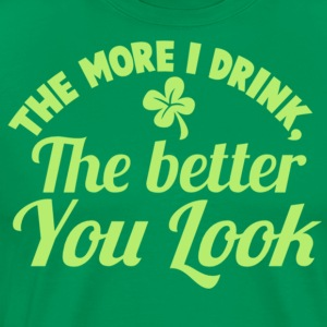 The More I Drink The Better You Look St Patricks