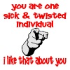 You Are One Sick & Twisted Individual I Like That  - Women's Premium T-Shirt