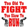 Too Old To Fight Too Slow To Run  - Women's Premium T-Shirt