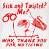 Sick & Twisted? Me? Why, Thank You For Noticing - Women's Premium T-Shirt