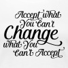 Accept what you can't change change what you can't - Women's Premium T-Shirt