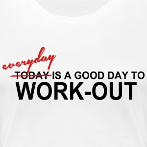 Everyday is a good day to work out - Women's Premium T-Shirt
