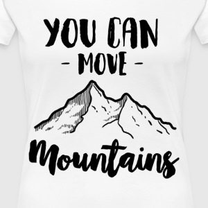 You Can Move Mountains - Women's Premium T-Shirt