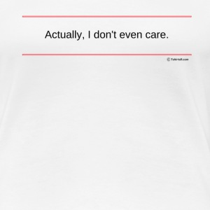 TshirtsR RED: Actually, I don't even care. - Women's Premium T-Shirt