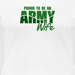 Proud To Be An Army Wife - Women's Premium T-Shirt