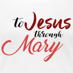To Jesus Through Mary - Women's Premium T-Shirt