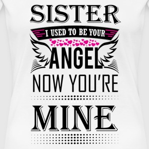 SISTER I USED TO BE YOUR ANGEL NOW YOU ARE MINE - Women's Premium T-Shirt