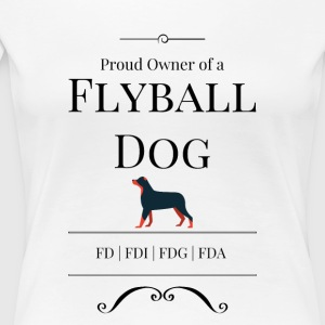 Proud Owner of a Flyball Dog - Women's Premium T-Shirt
