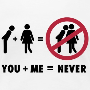 You + Me = never