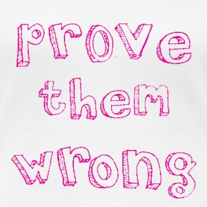 PROVE THEM WRONG in pink - Women's Premium T-Shirt