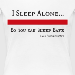 i sleep alone so you can sleep safe i am a firefig - Women's Premium T-Shirt