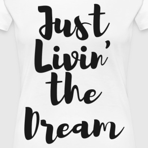 Livin the Dream - Women's Premium T-Shirt
