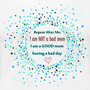 I am a Good Mom - Women's Premium T-Shirt