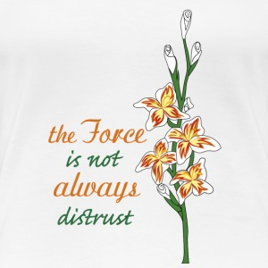 gladiolus flower: the force is not always distrust - Women's Premium T-Shirt