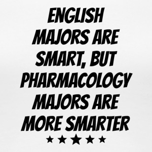 Pharmacology Majors Are More Smarter - Women's Premium T-Shirt