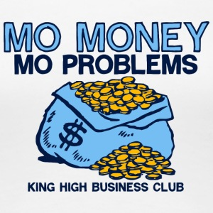 Mo Money Mo Problems King High Business Club - Women's Premium T-Shirt