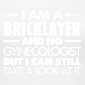 BRICKLAYER - GYNECOLOGIST - Women's Premium T-Shirt