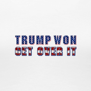 Trump Won, Get Over It. - Women's Premium T-Shirt