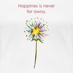 Happiness is never far away - Women's Premium T-Shirt