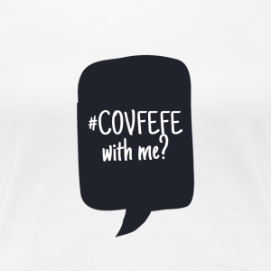 COVFEFE with me? Coffee? Wifi? What? - Women's Premium T-Shirt