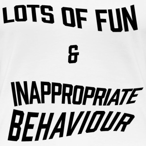 Lots of fun and inappropriate behaviour - Women's Premium T-Shirt